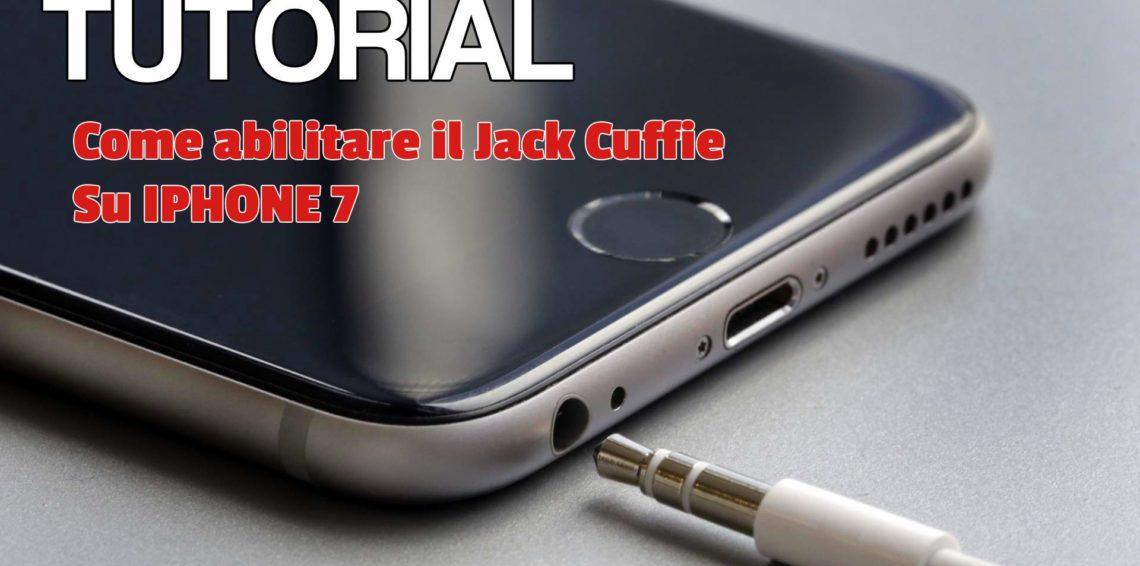 Tutorial: Come Abilitare il jack cuffie su Iphone 7